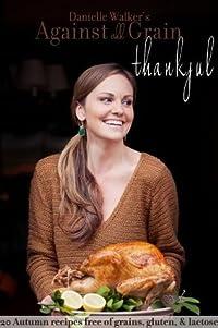 Danielle Walker's Against All Grain: Thankful, 20 Thanksgiving Gluten-free and Paleo Recipes