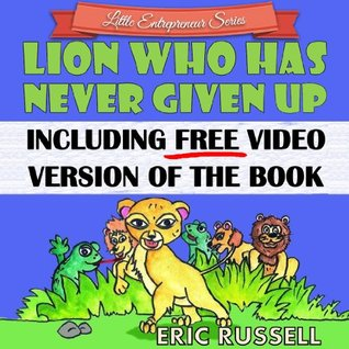 Children's Book: Lion Who Has Never Given Up (Including FREE Video Book Version) Little Entrepreneur Series presents a developing kids book