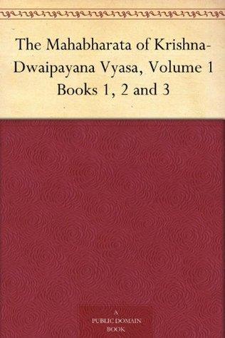 The Mahabharata of Krishna-Dwaipayana Vyasa, Volume 1 Books 1, 2 and 3  pdf