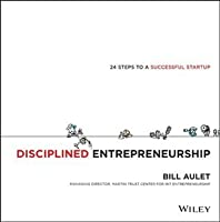 Disciplined Entrepreneurship: 24 Steps to a Successful Startup
