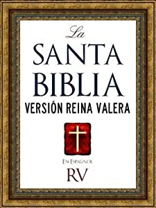 LA SANTA BIBLIA VERSION REINA VALERA CON ILUSTRACIONES | Spanish Bible (Con Índice Activo por Kindle) / Holy Bible Reina Valera Spanish Edition: ANTIGUO ... KINDLE | BIBLIA EN ESPANOL | SPANISH BIBLE)