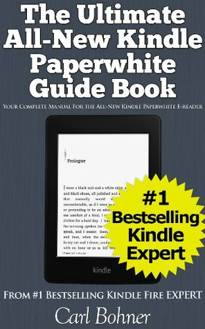 The Ultimate All-New Kindle Paperwhite Guide Book by Bohner, Carl