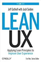 Lean UX: Applying Lean Principles to Improve User Experience