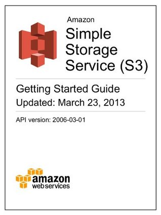 Amazon Simple Storage Service (S3) Getting Started Guide by Amazon Web Services