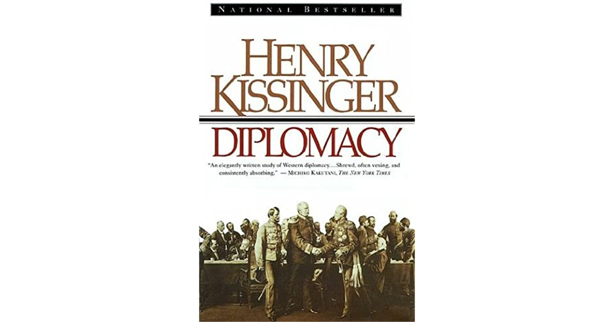 diplomacy henry kissinger ch 1 4 summary Henry kissinger: diplomacy (1867 mb) starting out with chapter 1: the new world order, and continuing in this book, kissinger spells out his ideals for diplomacy in the modern world.