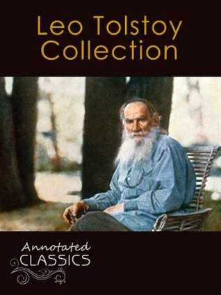 Leo Tolstoy: Collection of 78 Classic Works with analysis and historical background (Annotated and Illustrated) (Annotated Classics)