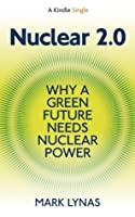 Nuclear 2.0: Why A Green Future Needs Nuclear Power (Kindle Single)