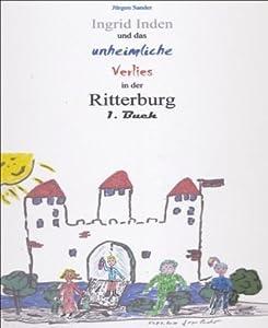 Ingrid Inden und das unheimliche Verlies in der Ritterburg: Das Gratis-Vorschaubuch 01: Das Gratis-Vorschaubuch 01: Ingrid Inden und das unheimliche Verlies in der Ritterburg