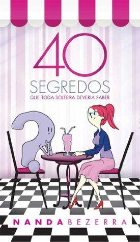 40 Segredos que toda solteira deveria saber (Portuguese Edition)