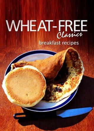 Wheat-Free Classics - Breakfast Recipes