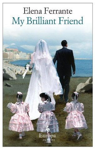 My Brilliant Friend (The Neapolitan Novels, #1) by Elena Ferrante