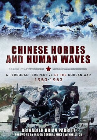 Chinese Hordes and Human Waves: A Personal Perspective of the Korean War, 1950-1953