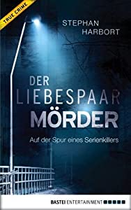 Der Liebespaar-Mörder: Auf der Spur eines Serienkillers