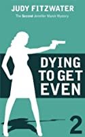 Dying to Get Even (The Jennifer Marsh Mysteries)