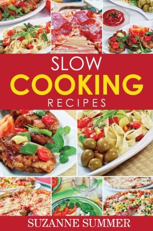 Slow Cooker Recipes Made Easy (Delicious Slow Cooker Meals From The Fantastic Slow Cooker Cookbook)