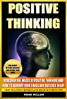 POSITIVE THINKING - Discover The Magic of Positive Thinking and How to Achieve Your Goals and Succeed in Life - Stop Negative Thinking and Relieve Stress Now (Positive Thinking Books Series)