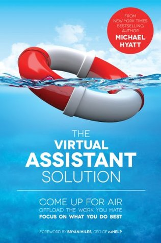 The Virtual Assistant Solution by Michael Hyatt