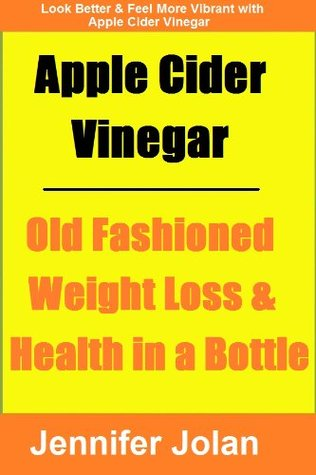 Apple Cider Vinegar - Old Fashioned Weight Loss & Health in a Bottle