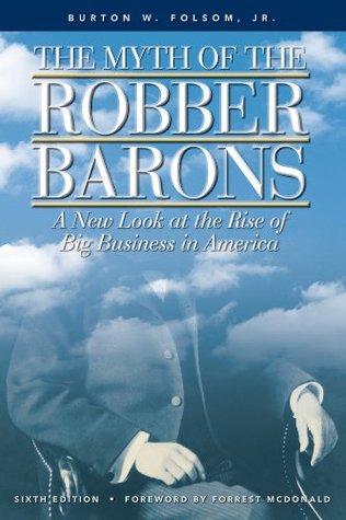 The Myth of the Robber Barons by Burton W. Folsom Jr.