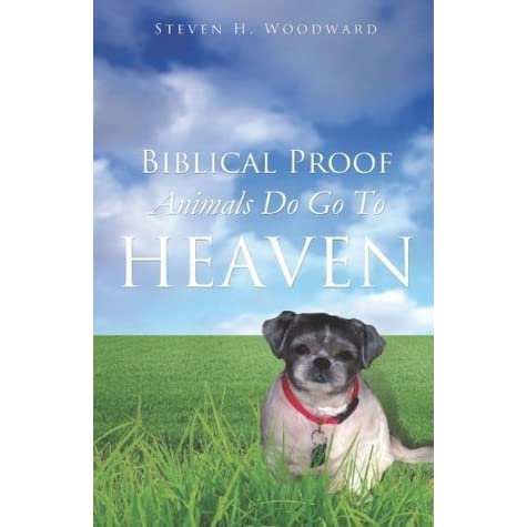 Biblical Proof Animals Do Go To Heaven By Steven H Woodward