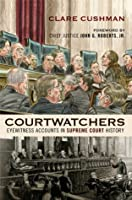 Courtwatchers: Eyewitness Accounts in Supreme Court History