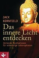 Das innere Licht entdecken: Heilende Meditationen für schwierige Lebensphasen - (German Edition)