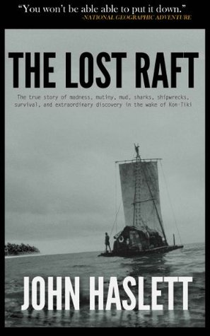 The Lost Raft: The True Story of Madness, Mutiny, Mud, Sharks, Shipwrecks, Survival, and Extraordinary Discovery in the wake of Kon-Tiki