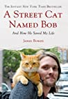 Book cover for A Street Cat Named Bob: And How He Saved My Life