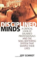 Disciplined Minds: A Critical Look at Salaried Professionals and the Soul-battering System That Shapes Their Identities