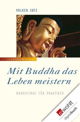 Mit Buddha das Leben meistern: Buddhismus für Praktiker (German Edition)