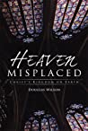 Heaven Misplaced by Douglas Wilson