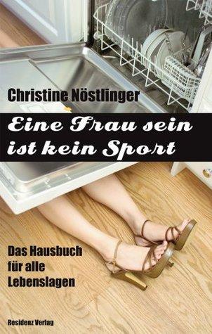 Eine Frau sein ist kein Sport: Das Hausbuch für alle Lebenslagen Christine Nöstlinger, Hubert Hladej