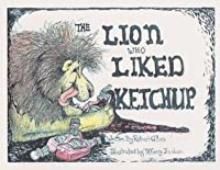 The Lion Who Liked Ketchup (Tales From Lonesome Valley)
