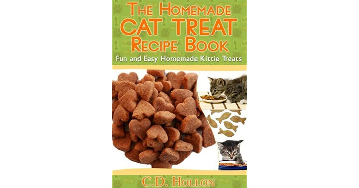 The homemade cat treat recipe book fun and easy homemade kitty the homemade cat treat recipe book fun and easy homemade kitty treats by cd hollon forumfinder Choice Image