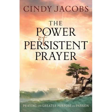 The power of persistent prayer praying with greater purpose and the power of persistent prayer praying with greater purpose and passion by cindy jacobs fandeluxe Image collections