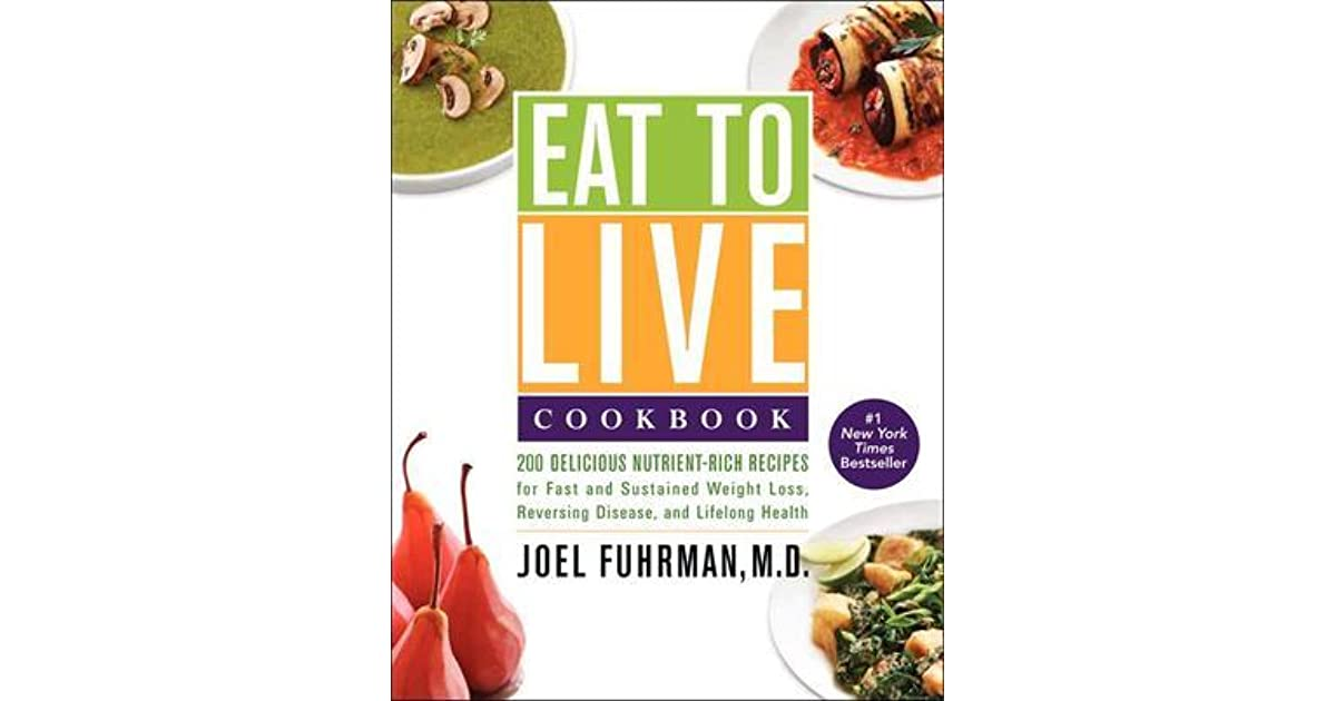 Eat to live cookbook 200 delicious nutrient rich recipes for fast eat to live cookbook 200 delicious nutrient rich recipes for fast and sustained weight loss reversing disease and lifelong health by joel fuhrman forumfinder Images