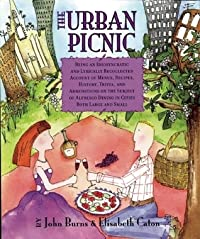 The Urban Picnic: Being an Idiosyncratic and Lyrically Recollected Account of Menus, Recipes, History, Trivia, and Admonitions on the Subject of Alfresco Dining in Cities Both Large and Small