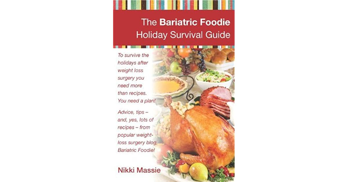 The Bariatric Foodie Holiday Survival Guide By Nikki Massie