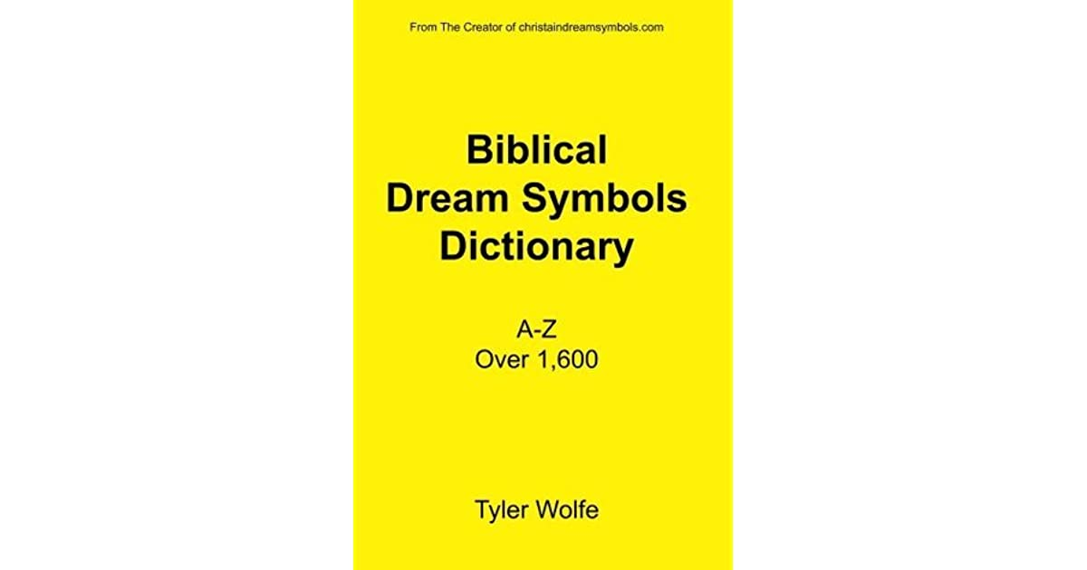 Biblical Dream Symbols Dictionary By Tyler Wolfe