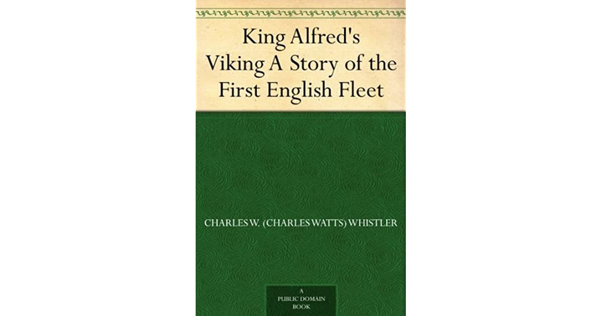 King Alfred's Viking A Story of the First English Fleet by