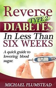 Reverse Type 2 Diabetes in Less Than Six Weeks