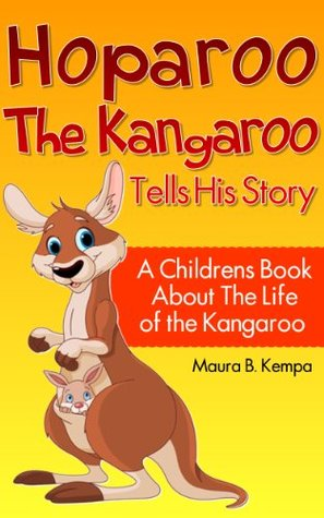 Hoparoo The Kangaroo Tells His Story: A Childrens Book About The Life of the Kangaroo