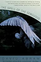 The Spell of the Sensuous: Perception and Language in a More-Than-Human World (Vintage)