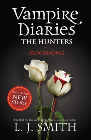 #9 The Vampire Diaries  The Hunters  Moonsong by L. J. Smith