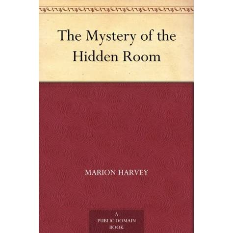 The Mystery of the Hidden Room by Marion Harvey