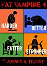 Harder Better Fatter Stronger (Fat Vampire, #4)