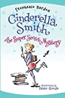 Cinderella Smith: The Super Secret Mystery
