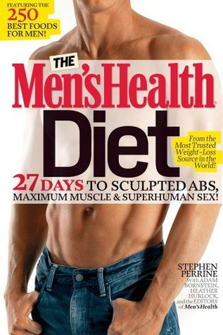 The Men's Health Diet 27 Days to Sculpted Abs, Maximum Muscle & Superhuman Sex!