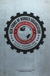 New Forms of Worker Organization: The Syndicalist and Autonomist Restoration of Class Struggle Unionism