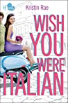 Wish You Were Italian by Kristin Rae
